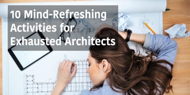 رفع خستگی ذهن معماران با ۱۰ فعالیت
